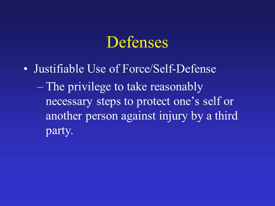 Defenses Justifiable Use of Force/Self-Defense