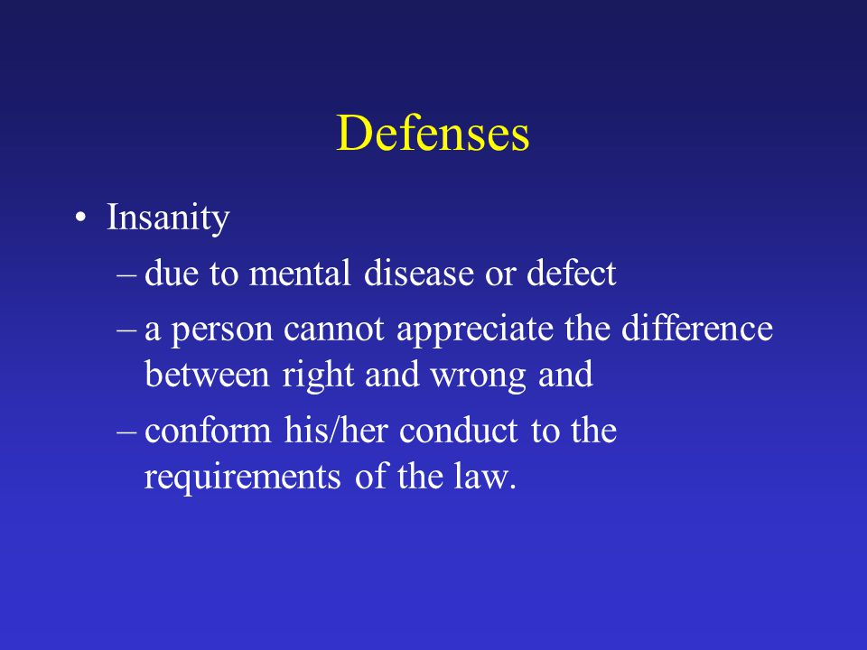 Defenses Insanity due to mental disease or defect