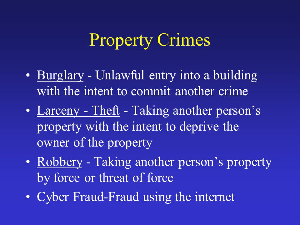 Property Crimes Burglary - Unlawful entry into a building with the intent to commit another crime.