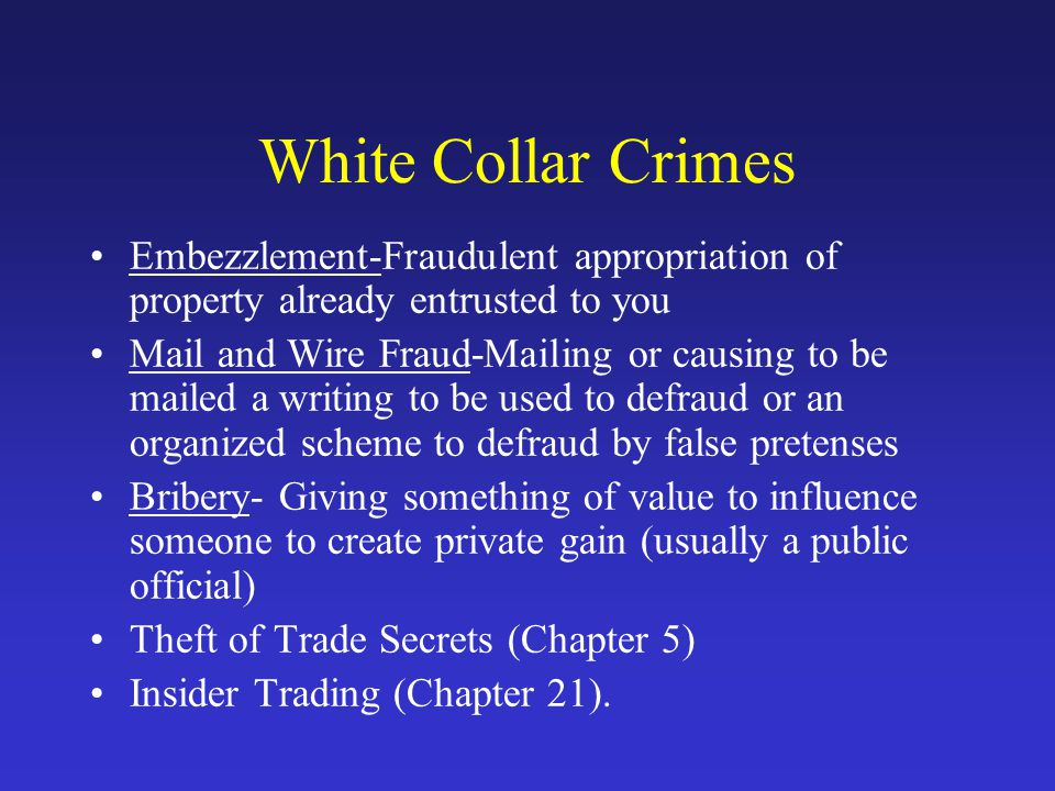 White Collar Crimes Embezzlement-Fraudulent appropriation of property already entrusted to you.