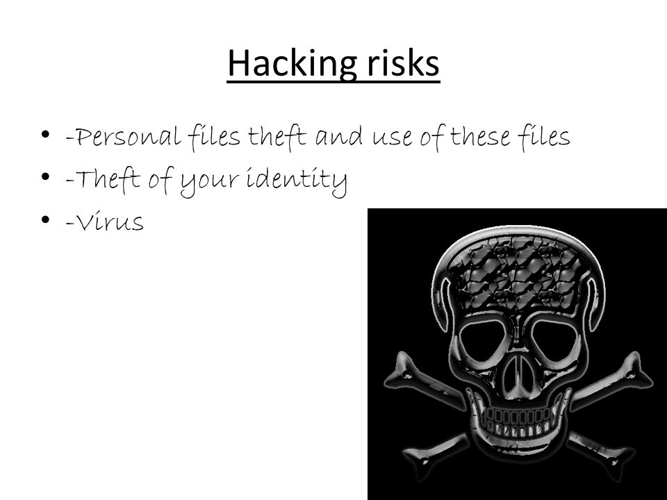 Hacking risks -Personal files theft and use of these files