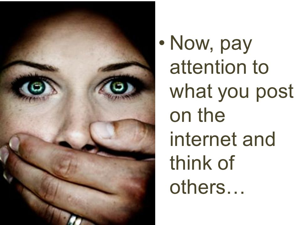 Now, pay attention to what you post on the internet and think of others…
