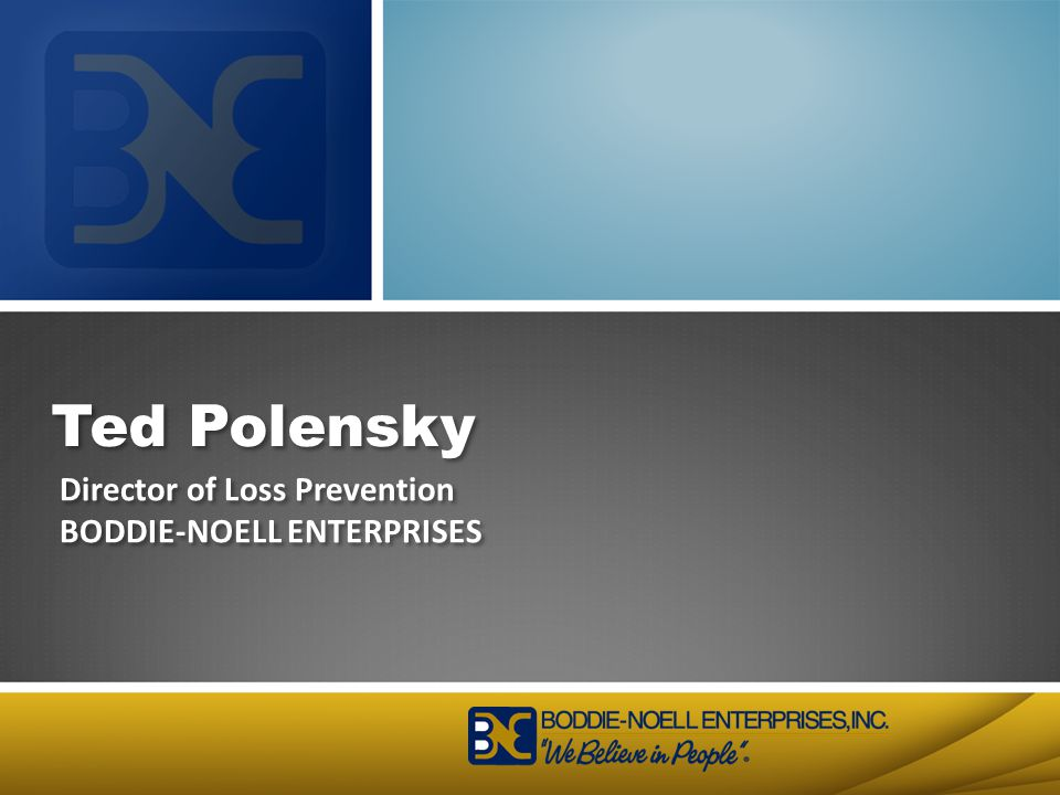 Ted Polensky Director of Loss Prevention BODDIE-NOELL ENTERPRISES