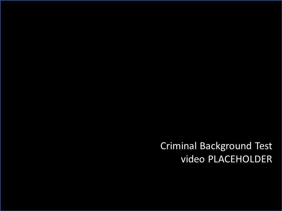 Criminal Background Test video PLACEHOLDER