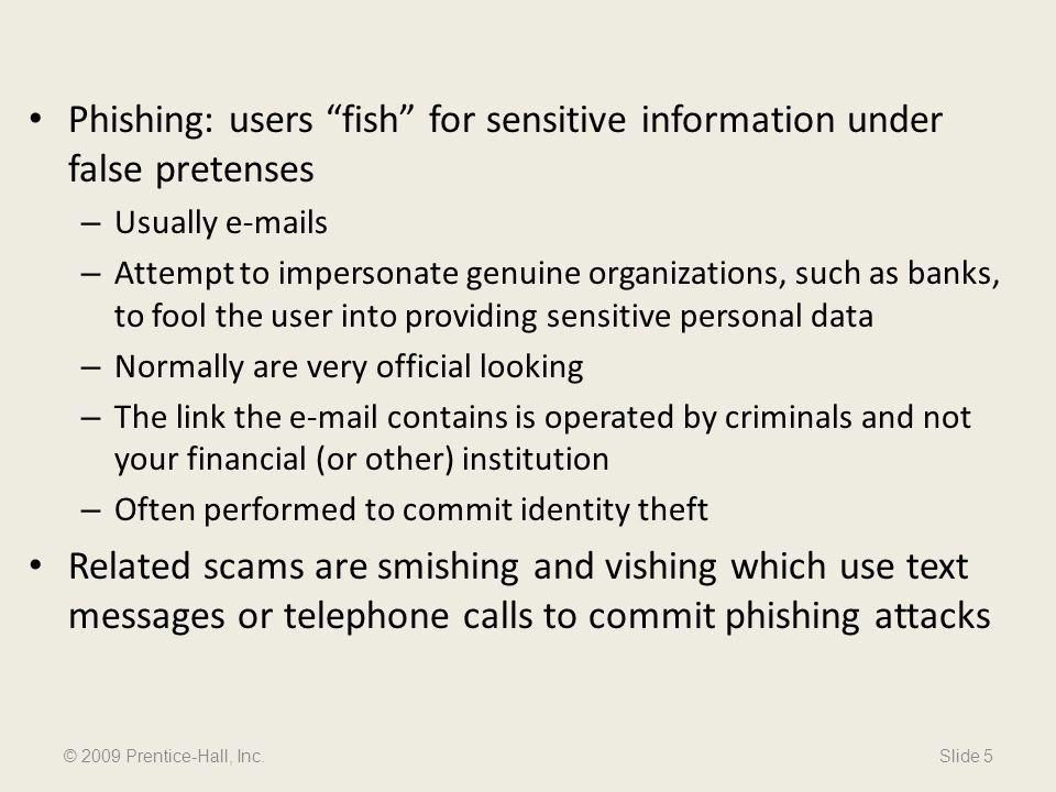 Phishing: users fish for sensitive information under false pretenses