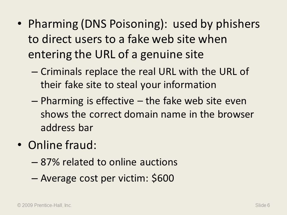 Pharming (DNS Poisoning): used by phishers to direct users to a fake web site when entering the URL of a genuine site