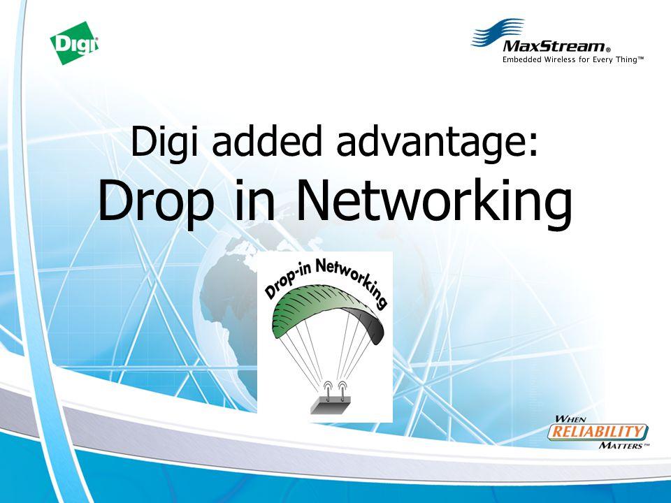 Digi added advantage: Drop in Networking