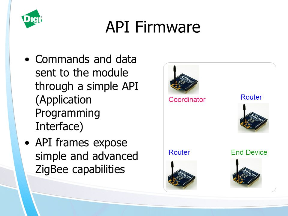 API Firmware Commands and data sent to the module through a simple API (Application Programming Interface)