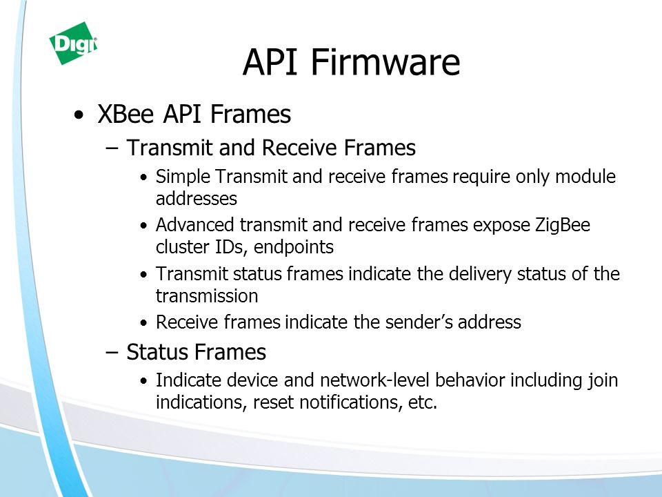 API Firmware XBee API Frames Transmit and Receive Frames Status Frames