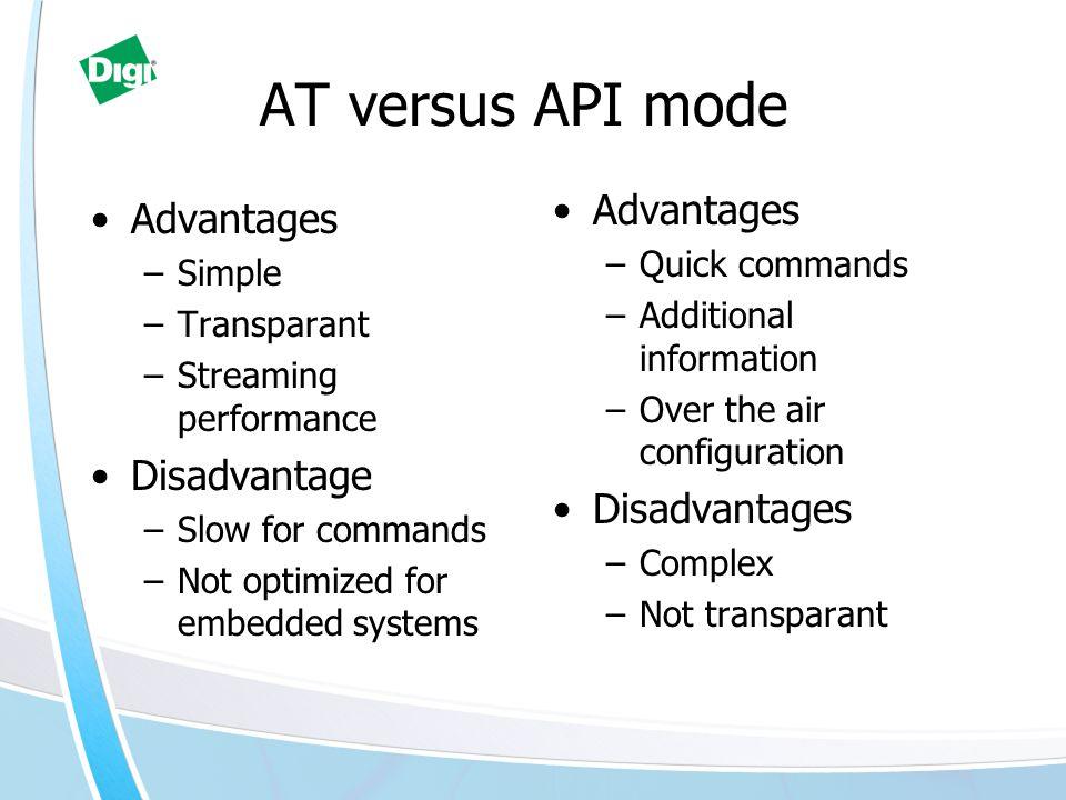 AT versus API mode Advantages Advantages Disadvantage Disadvantages