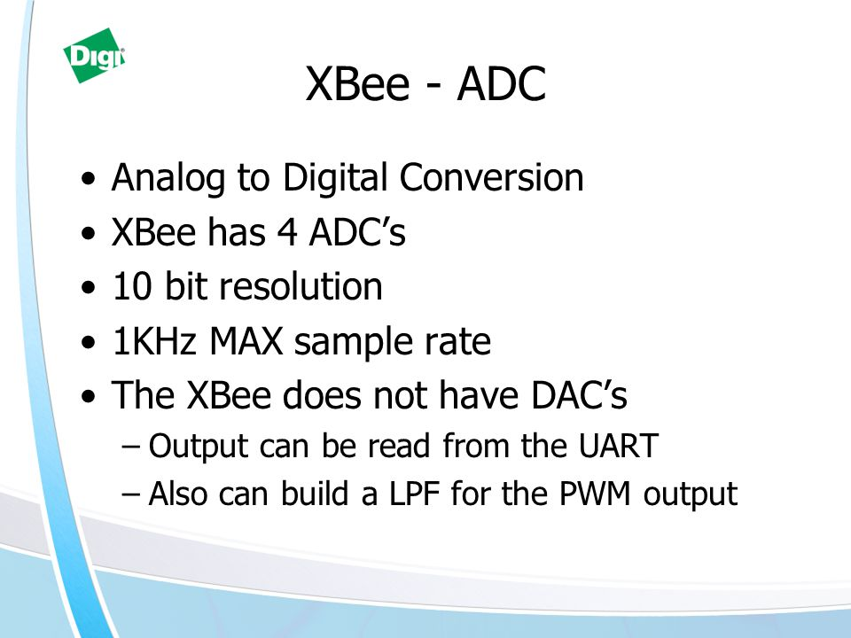 XBee - ADC Analog to Digital Conversion XBee has 4 ADC's