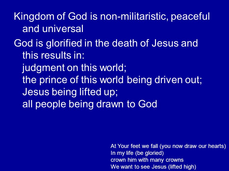 Kingdom of God is non-militaristic, peaceful and universal