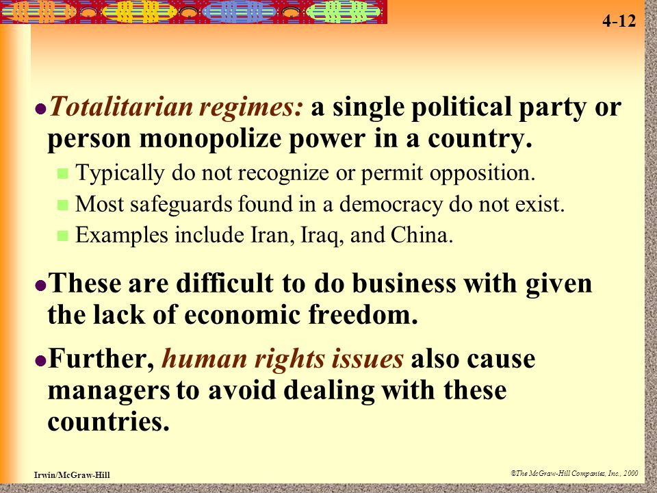 Totalitarian regimes: a single political party or person monopolize power in a country.