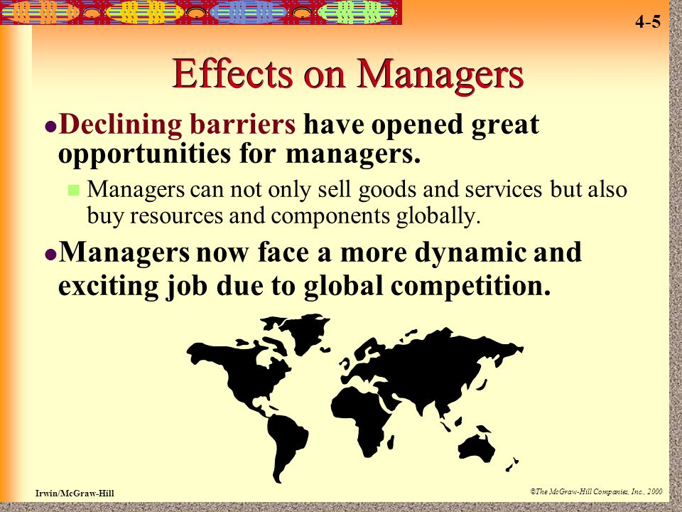 Effects on Managers Declining barriers have opened great opportunities for managers.
