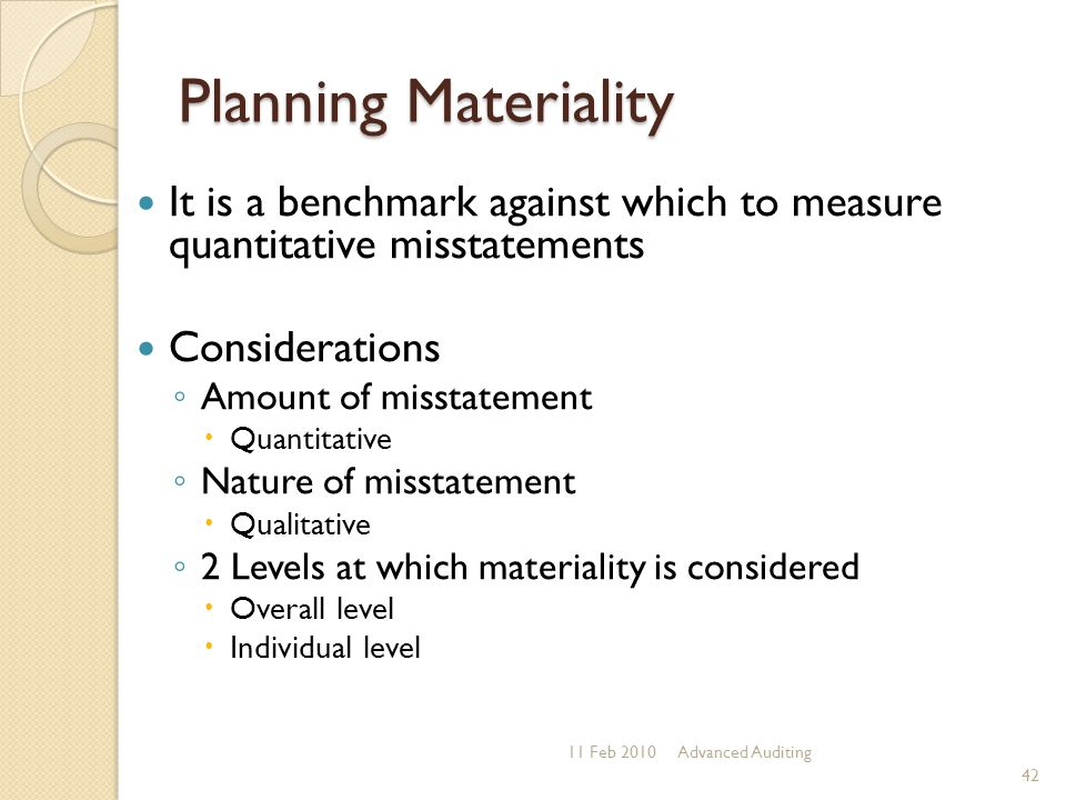 Planning Materiality It is a benchmark against which to measure quantitative misstatements. Considerations.