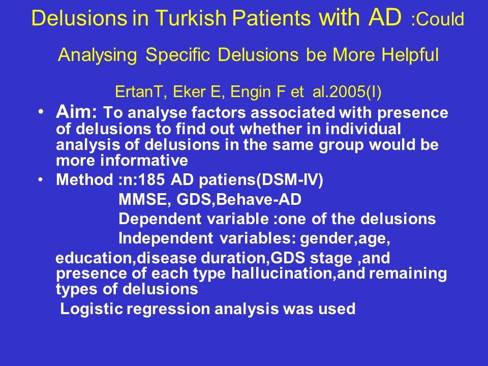 Delusions in Turkish Patients with AD :Could Analysing Specific Delusions be More Helpful ErtanT, Eker E, Engin F et al.2005(I)