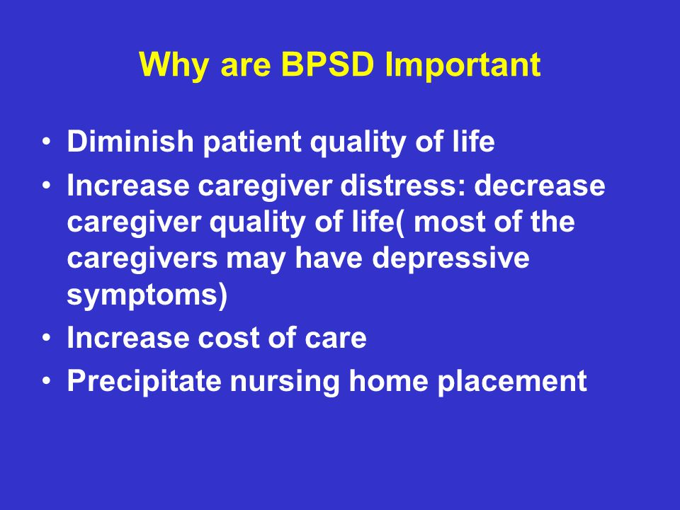 Why are BPSD Important Diminish patient quality of life