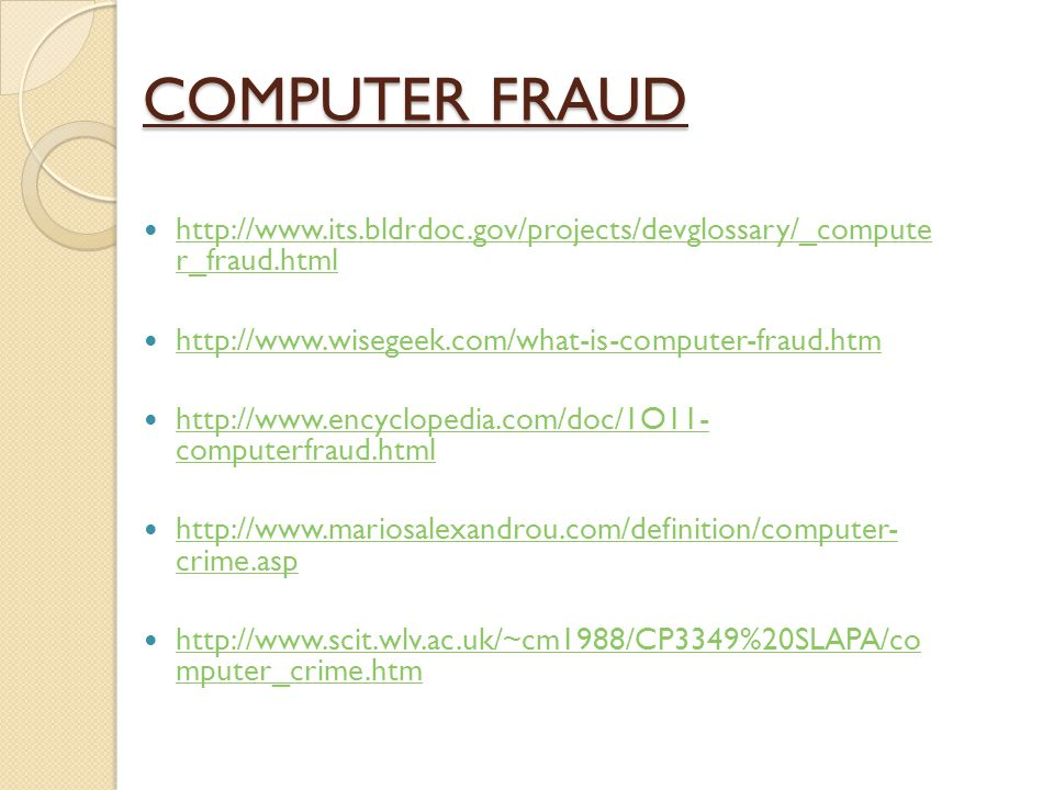 COMPUTER FRAUD http://www.its.bldrdoc.gov/projects/devglossary/_compute r_fraud.html. http://www.wisegeek.com/what-is-computer-fraud.htm.