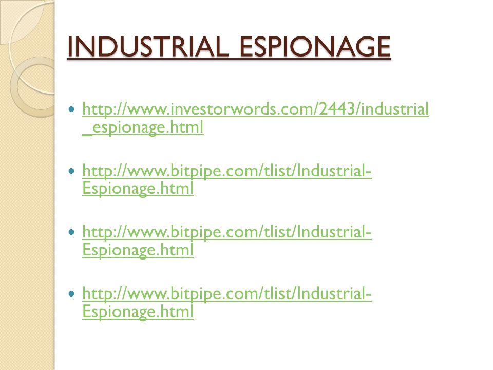 INDUSTRIAL ESPIONAGE http://www.investorwords.com/2443/industrial _espionage.html.
