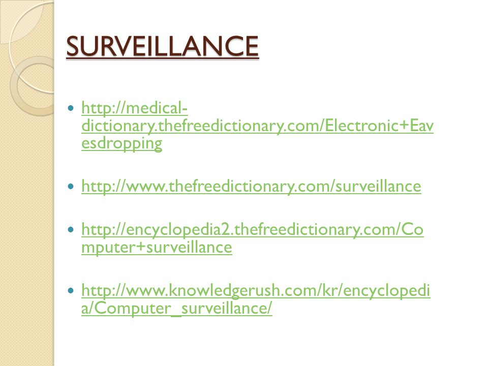 SURVEILLANCE http://medical- dictionary.thefreedictionary.com/Electronic+Ea vesdropping. http://www.thefreedictionary.com/surveillance.