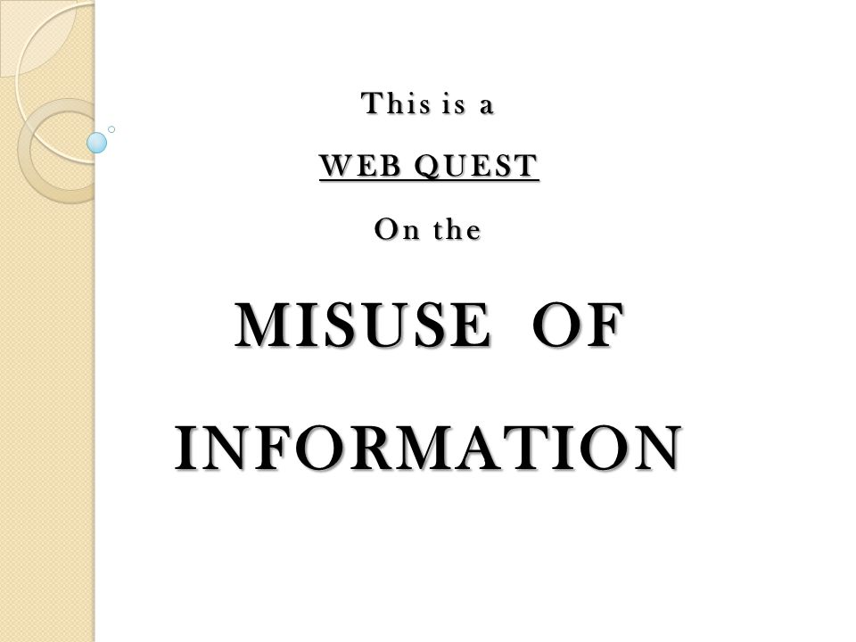 This is a WEB QUEST On the MISUSE OF INFORMATION