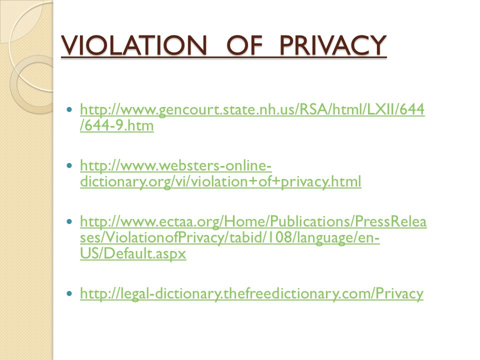 VIOLATION OF PRIVACY http://www.gencourt.state.nh.us/RSA/html/LXII/644 /644-9.htm.