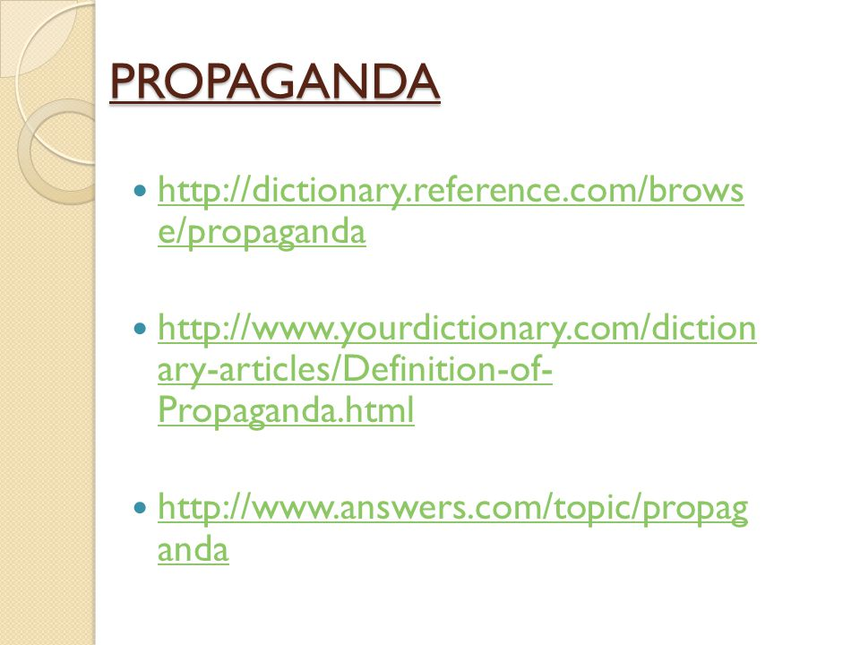PROPAGANDA http://dictionary.reference.com/brows e/propaganda
