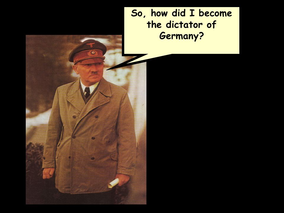 So, how did I become the dictator of Germany