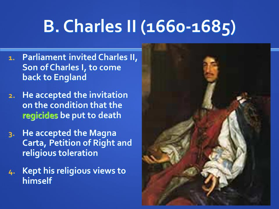 B. Charles II (1660-1685) Parliament invited Charles II, Son of Charles I, to come back to England.