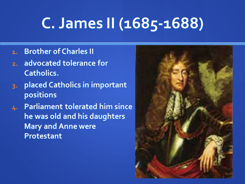 C. James II (1685-1688) Brother of Charles II