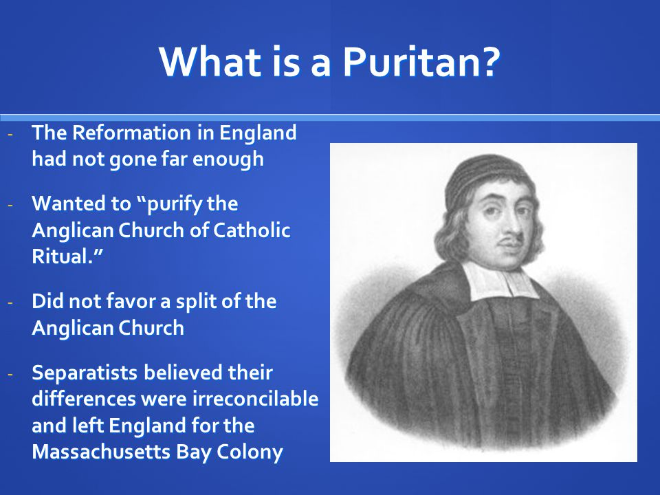 What is a Puritan The Reformation in England had not gone far enough