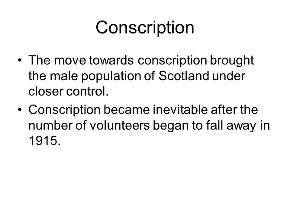 Conscription The move towards conscription brought the male population of Scotland under closer control.