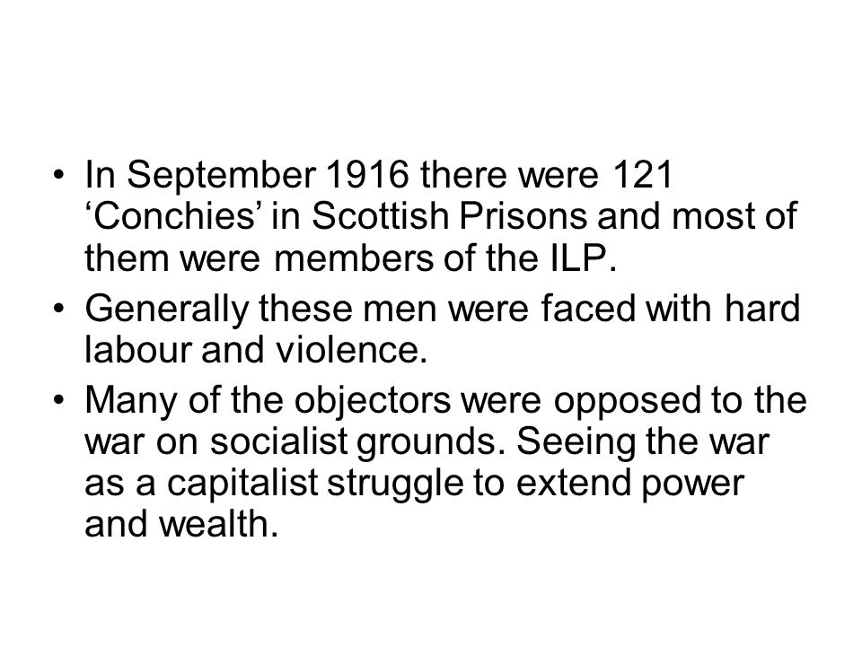 In September 1916 there were 121 'Conchies' in Scottish Prisons and most of them were members of the ILP.
