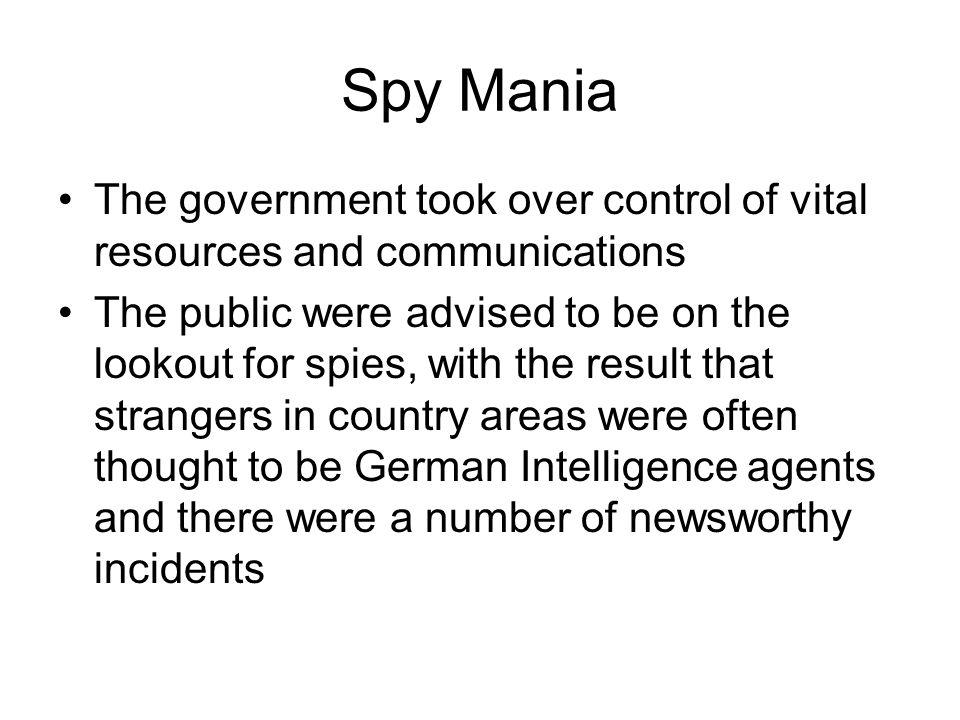 Spy Mania The government took over control of vital resources and communications.