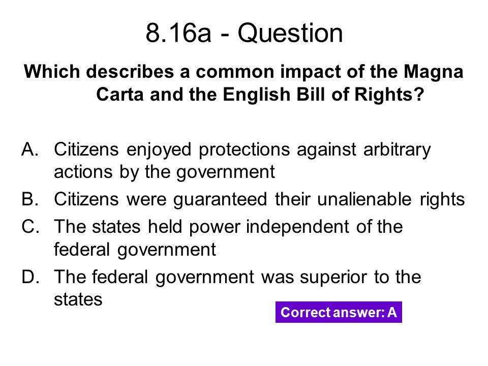 8.16a - Question Which describes a common impact of the Magna Carta and the English Bill of Rights