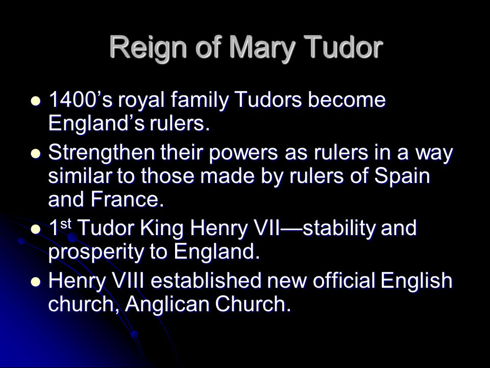Reign of Mary Tudor 1400's royal family Tudors become England's rulers.