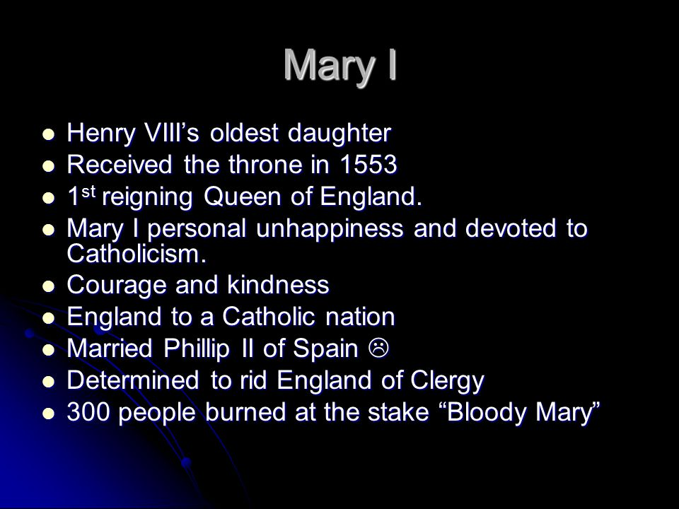 Mary I Henry VIII's oldest daughter Received the throne in 1553