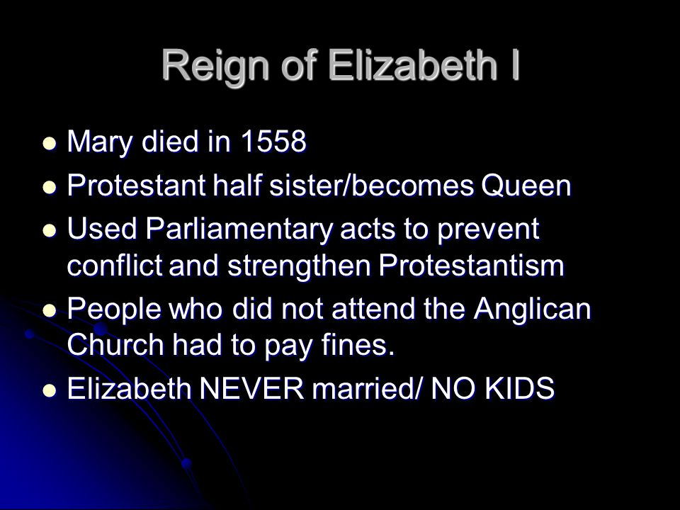 Reign of Elizabeth I Mary died in 1558