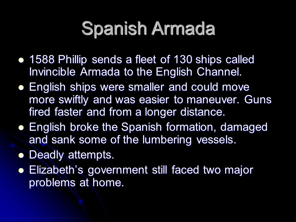 Spanish Armada 1588 Phillip sends a fleet of 130 ships called Invincible Armada to the English Channel.