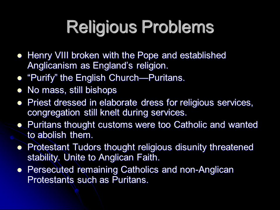 Religious Problems Henry VIII broken with the Pope and established Anglicanism as England's religion.