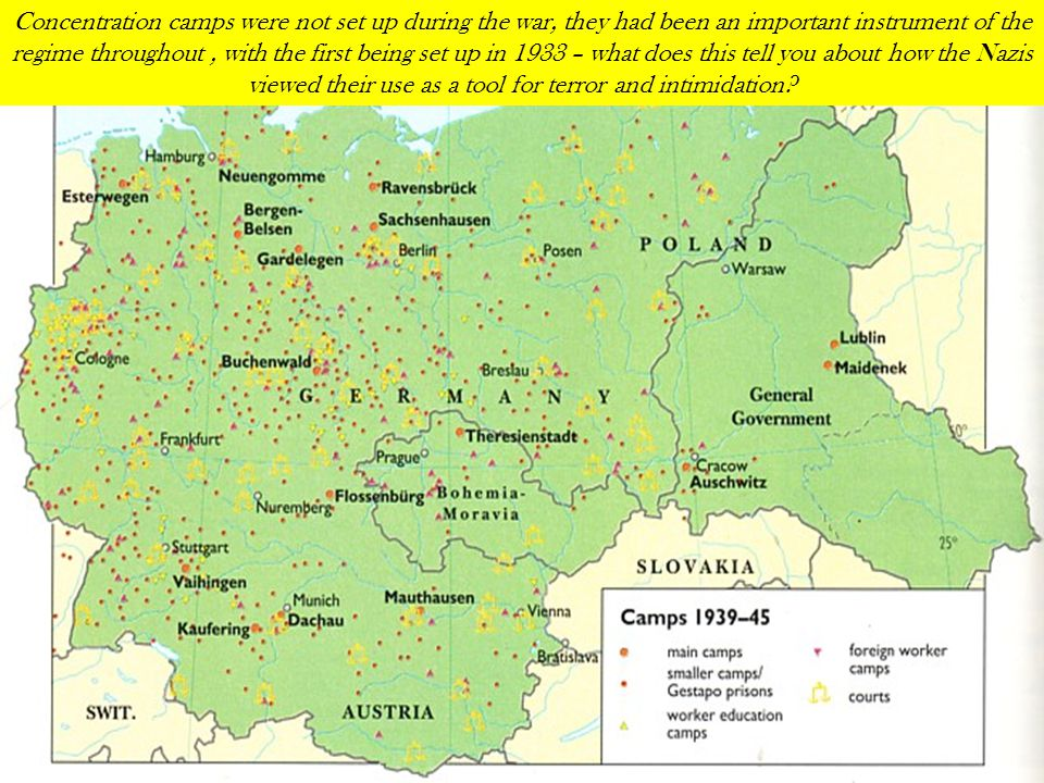 Concentration camps were not set up during the war, they had been an important instrument of the regime throughout , with the first being set up in 1933 – what does this tell you about how the Nazis viewed their use as a tool for terror and intimidation