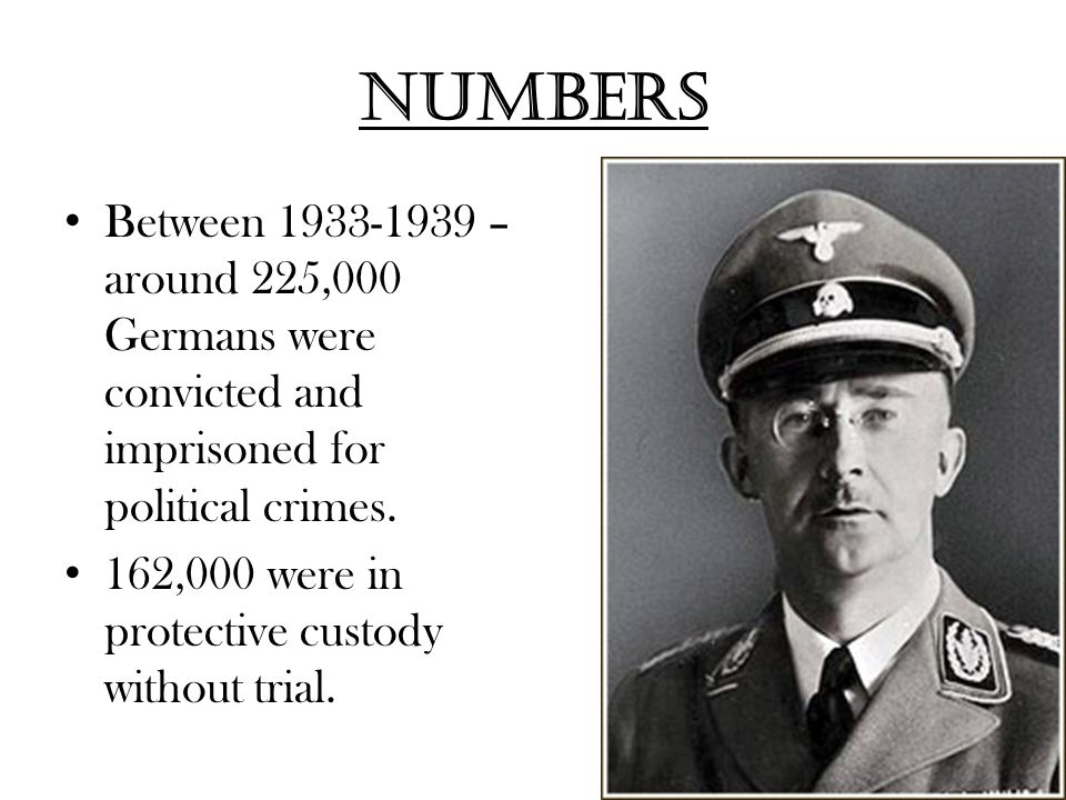 Numbers Between 1933-1939 – around 225,000 Germans were convicted and imprisoned for political crimes.