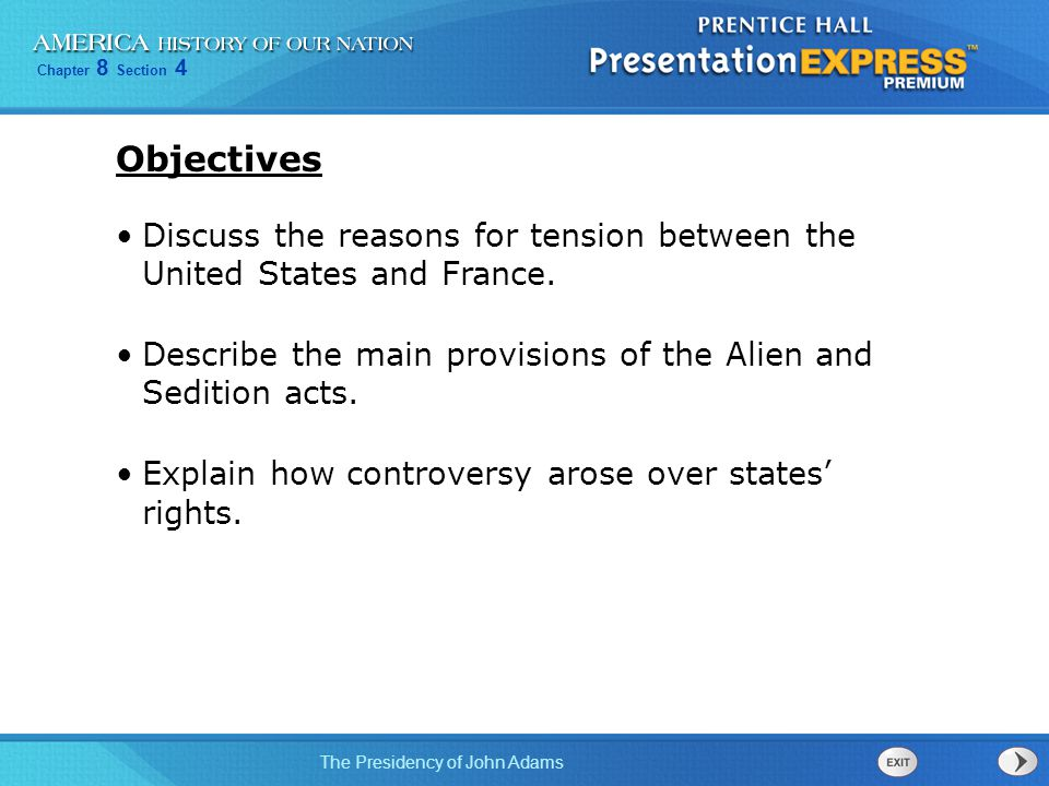 Objectives Discuss the reasons for tension between the United States and France. Describe the main provisions of the Alien and Sedition acts.