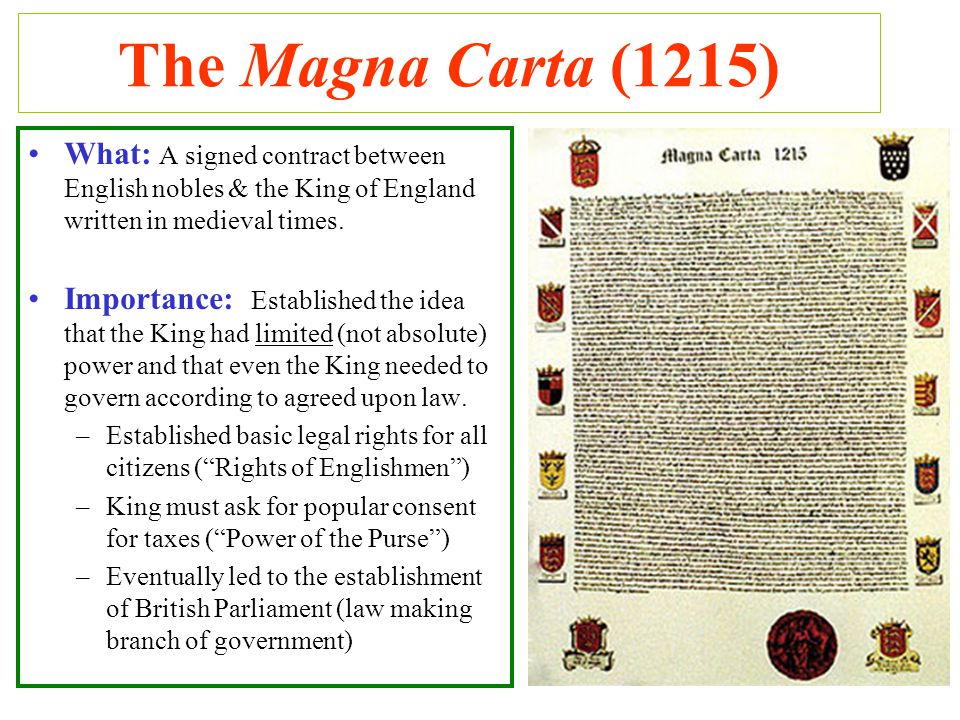 The Magna Carta (1215) What: A signed contract between English nobles & the King of England written in medieval times.