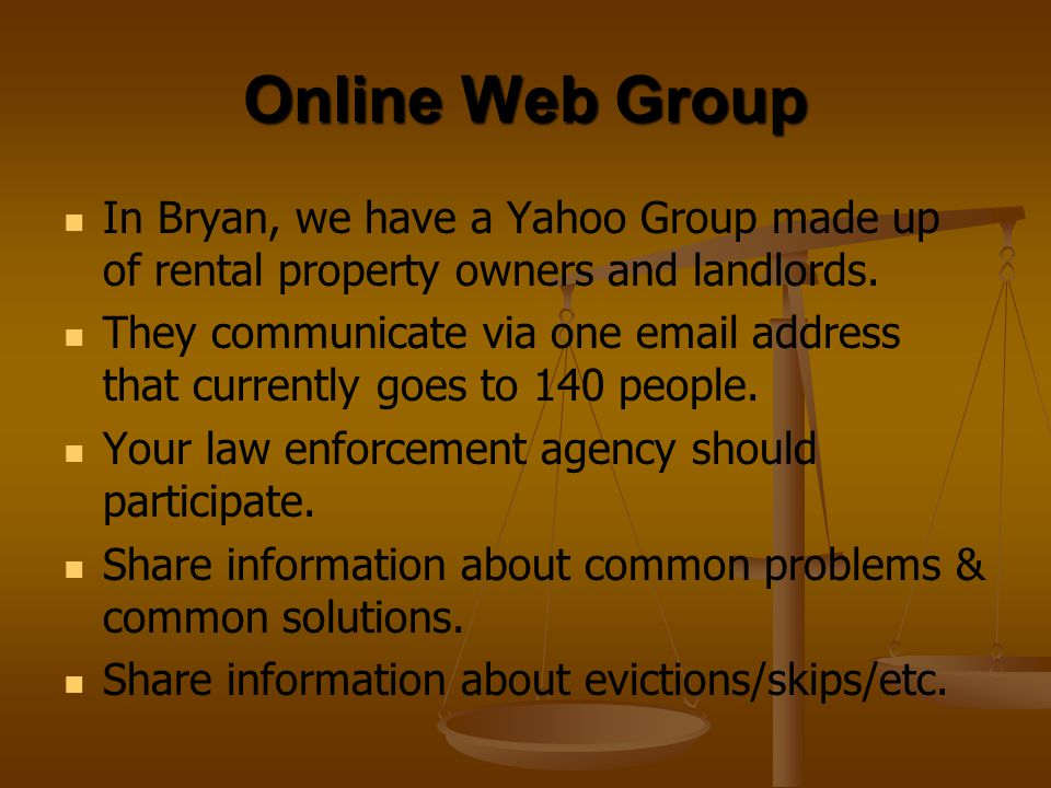Online Web Group In Bryan, we have a Yahoo Group made up of rental property owners and landlords.