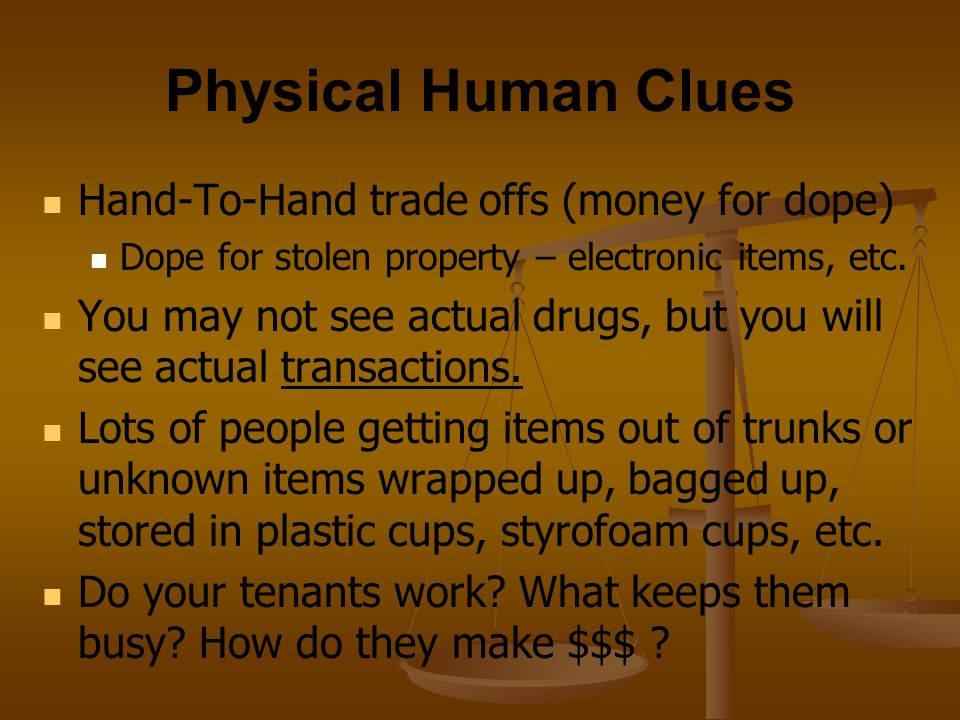Physical Human Clues Hand-To-Hand trade offs (money for dope)