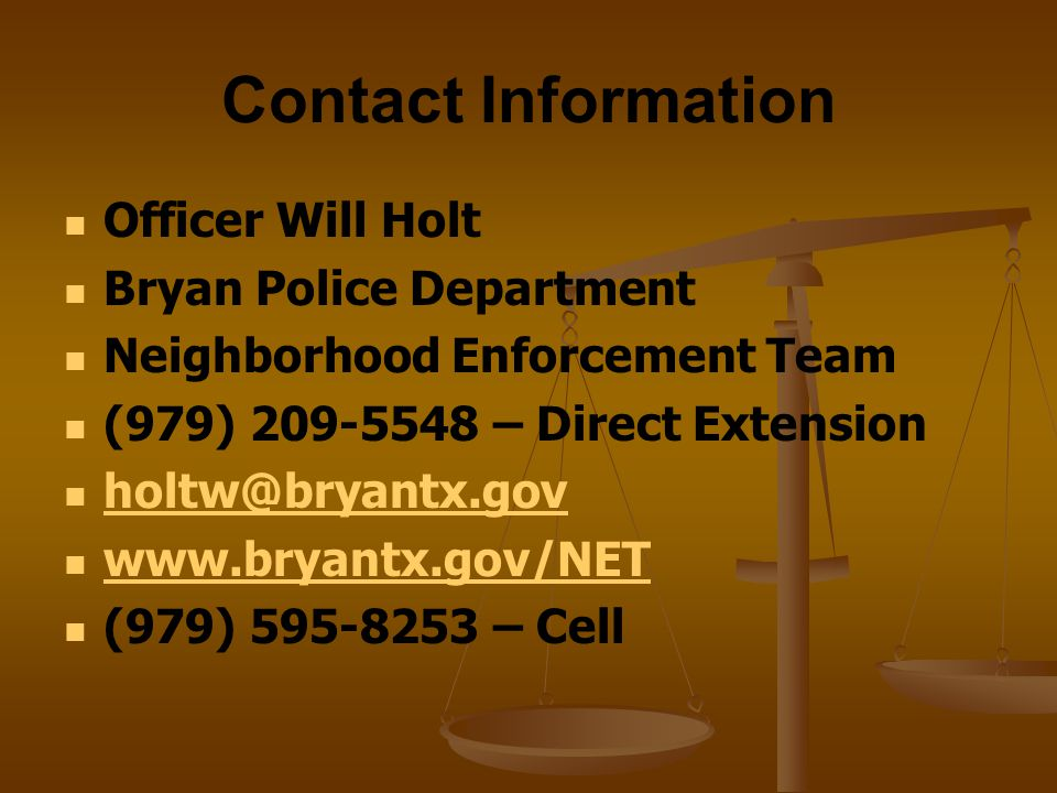 Contact Information Officer Will Holt. Bryan Police Department. Neighborhood Enforcement Team. (979) 209-5548 – Direct Extension.