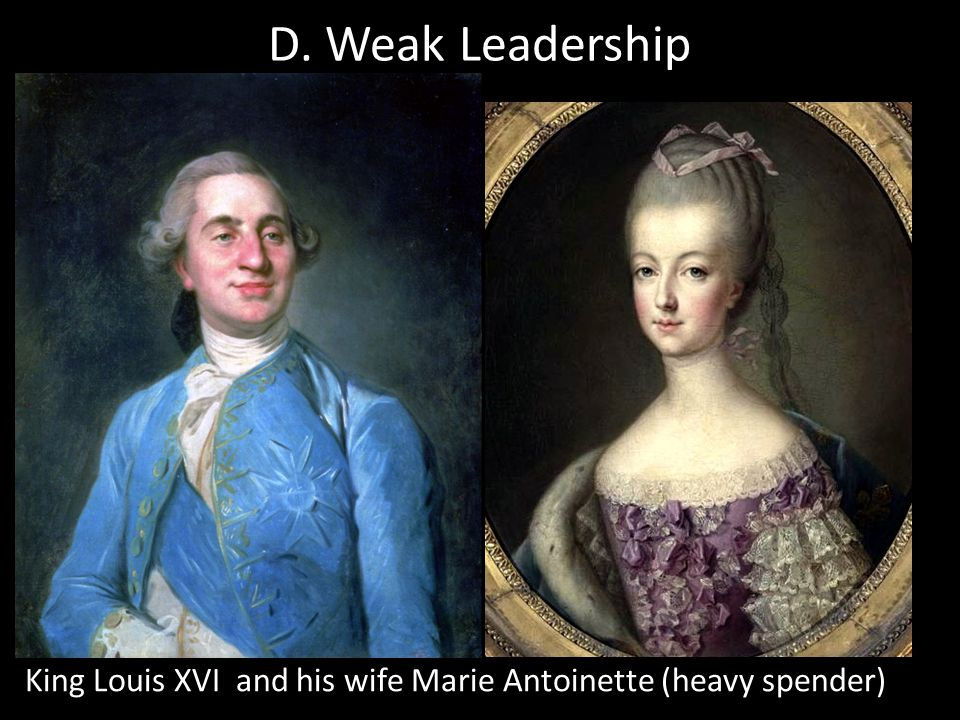 D. Weak Leadership King Louis XVI and his wife Marie Antoinette (heavy spender)