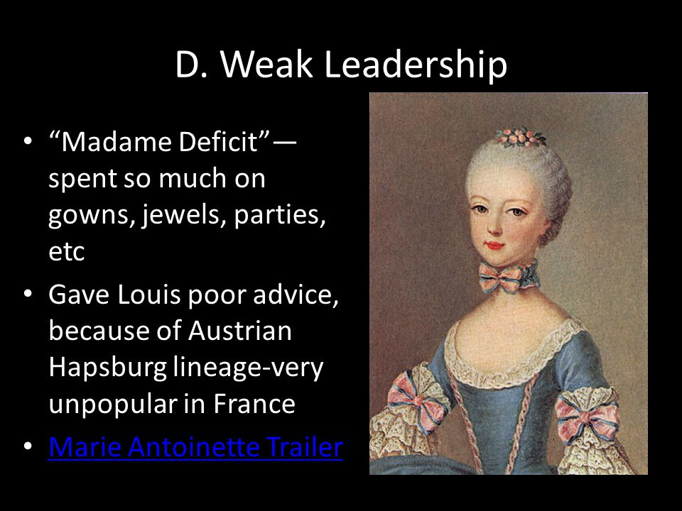 D. Weak Leadership Madame Deficit —spent so much on gowns, jewels, parties, etc.