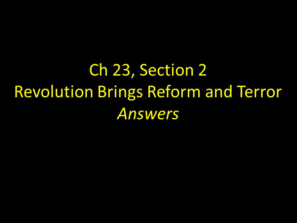 Ch 23, Section 2 Revolution Brings Reform and Terror Answers
